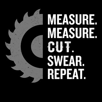 Measure Measure Cut Swear Repeat Funny Woodworker Pun by JapaneseInkArt