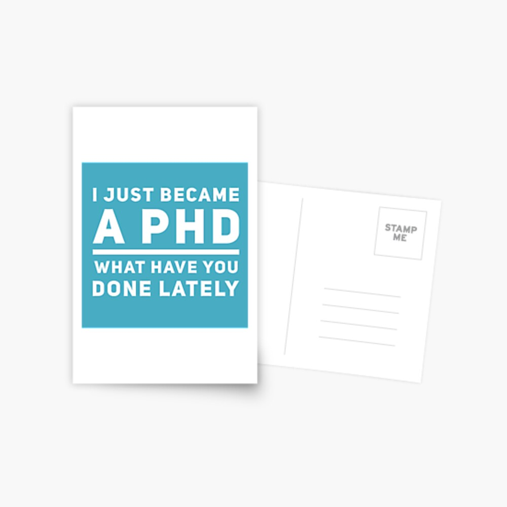Graduation Gift - I just Became a PHD What have you Done Lately - Doctorate  Postcard