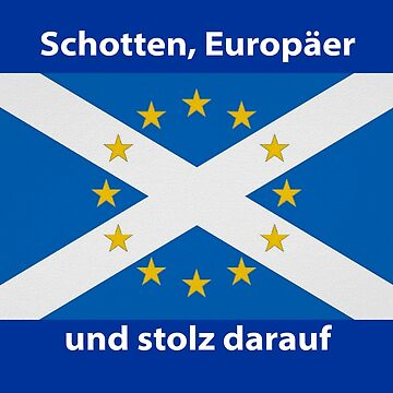 Scottish, European and proud (German) by Ranald