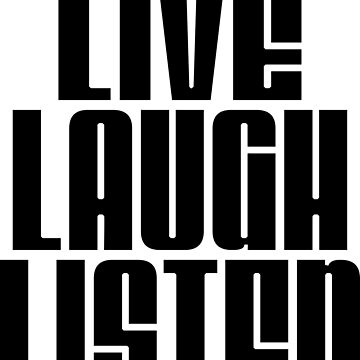 Live, Laugh, Listen by DaddysHome
