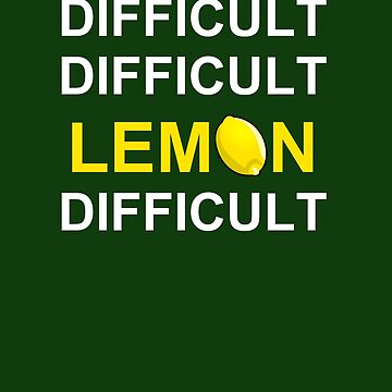 'Difficult, Difficult, Lemon, Difficult' by pauljamesfarr