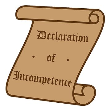 Declaration of Incompetence by fandemonium