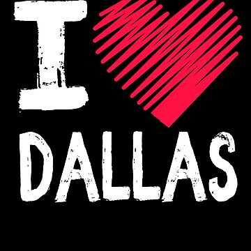 I Love Dallas Texas Tourist Gift by Aewood924