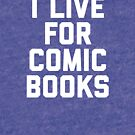 Comic book lover gift - I live for comic books - Graphic Novels fan by LJCM