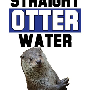 Straight Otter Water by mpdesigns73