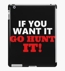If you want it, go hunting iPad Case/Skin