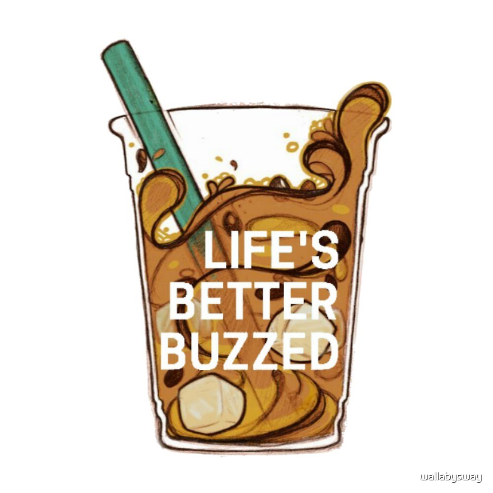 Life's Better Buzzed by wallabysway