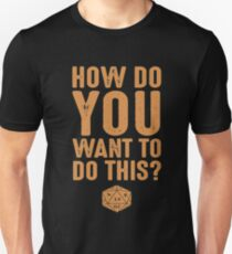 How Do You Want To Do This Pen Paper Boardgame Unisex T-Shirt