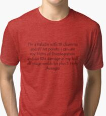 I'm a Paladin with 18 charisma and 97 hit points. I can use my Helm of Disintegration and do 1D4 damage as my half elf mage weilds his plus 5 Holy Avenger Tri-blend T-Shirt