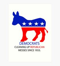 Democrats: Cleaning up Republican messes since 1933 Art Print