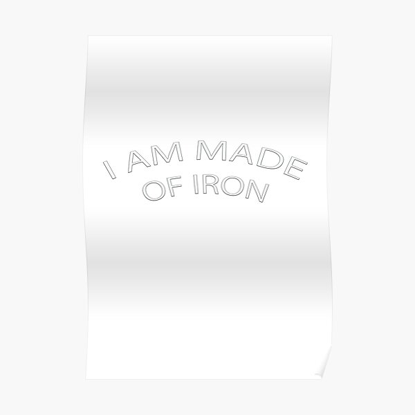 I AM MADE OF IRON Poster