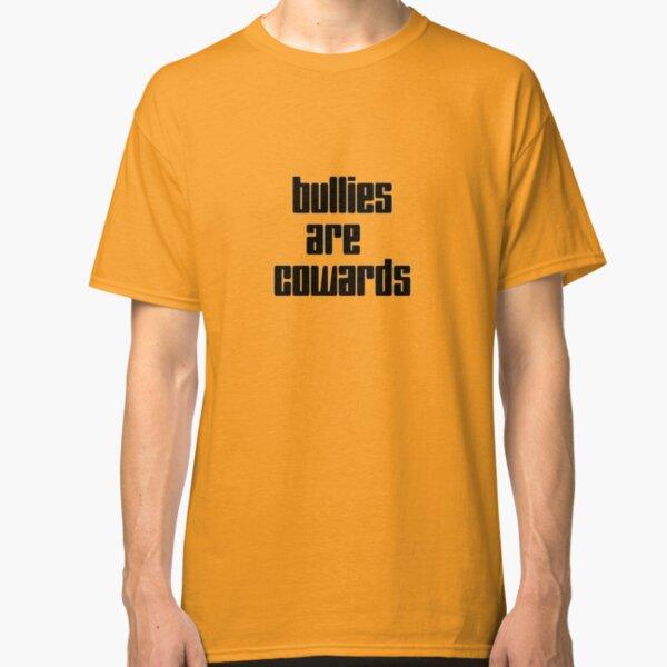 Bullies are cowards Classic T-Shirt