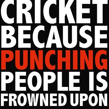Cricket because punching people is frowned upon by losttribe