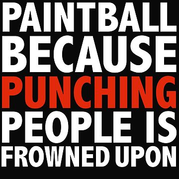 Paintball because punching people is frowned upon Paintballing by losttribe