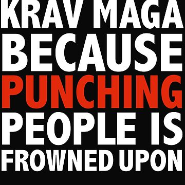 Krav Maga because punching people is frowned upon Martial Arts by losttribe