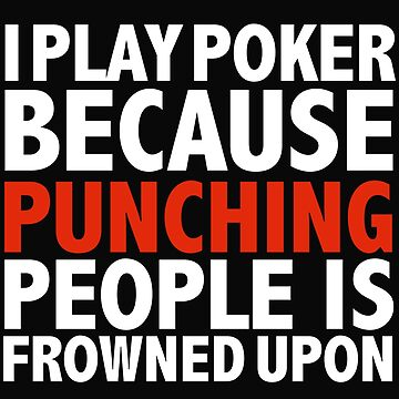 I I play cricket because punching people is frowned upon poker player by losttribe