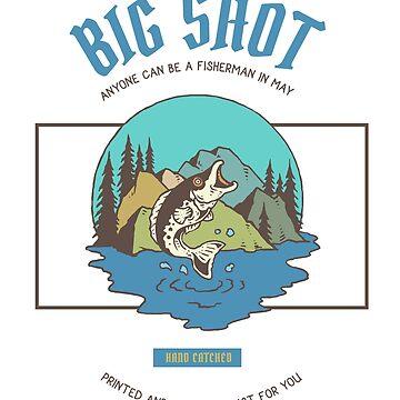 Big Shot (Fishing) | Tshirt & Gift by Legendemax