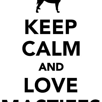 Keep calm and love mastiffs by Designzz