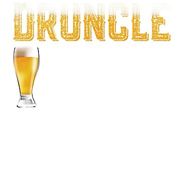 Druncle Definition Like A Normal Uncle Only Drunker by grouppixel