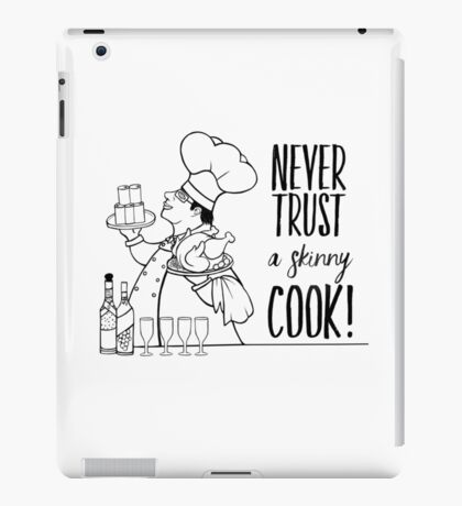 Just Add Colour - Never Trust a Skinny Cook iPad Case/Skin