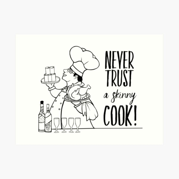 Just Add Colour - Never Trust a Skinny Cook Art Print