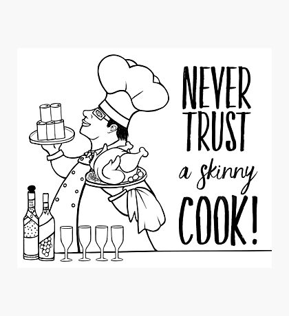 Just Add Colour - Never Trust a Skinny Cook Photographic Print