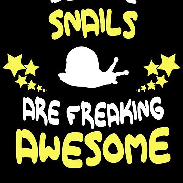Because SNAILS Are Freaking Awesome T-Shirt Funny by VKOKAY