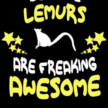 Because LEMURS Are Freaking Awesome T-Shirt Funny by VKOKAY