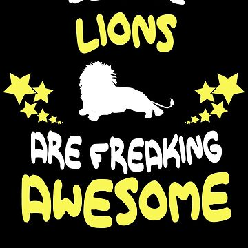 Because LIONS Are Freaking Awesome T-Shirt Funny by VKOKAY