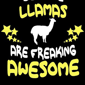 Because LLAMAS Are Freaking Awesome T-Shirt Funny by VKOKAY