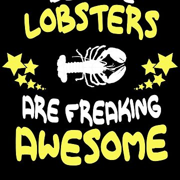 Because LOBSTERS Are Freaking Awesome T-Shirt Funny by VKOKAY