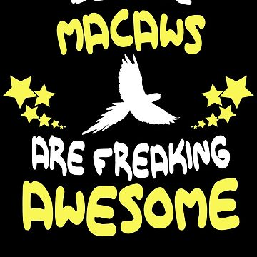 Because MACAWS Are Freaking Awesome T-Shirt Funny by VKOKAY
