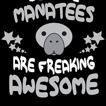Because MANATEES Are Freaking Awesome T-Shirt Funny by VKOKAY