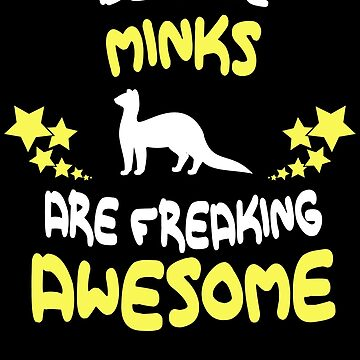 Because MINKS Are Freaking Awesome T-Shirt Funny by VKOKAY
