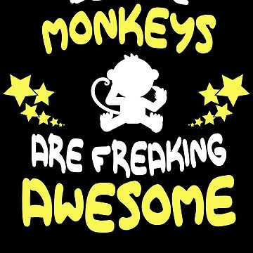 Because MONKEYS Are Freaking Awesome T-Shirt Funny by VKOKAY
