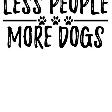 Less People More Dogs by kamrankhan