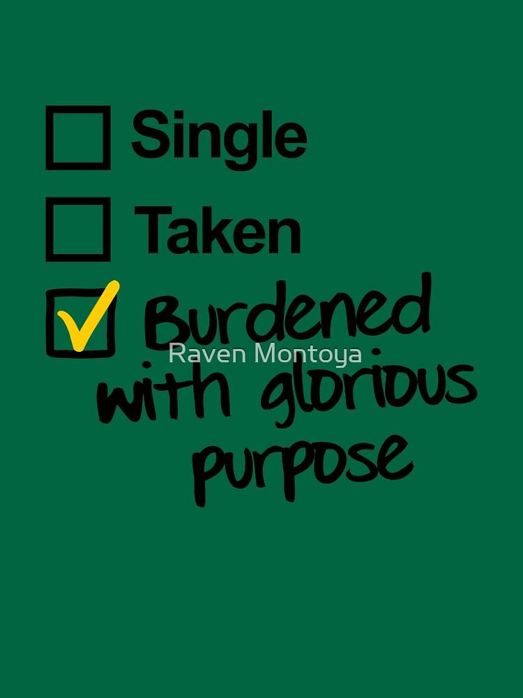Single, Taken, Burdened with Glorious Purpose by RavenMontoya