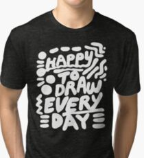 Happy to Draw Everyday! - white   Tri-blend T-Shirt