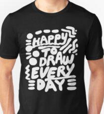 Happy to Draw Everyday! - white   Unisex T-Shirt