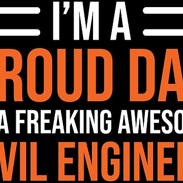 Proud Dad Freaking Awesome Civil Engineer T-shirt by zcecmza