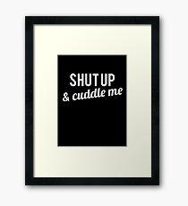 COUPLES SHIRT SHUT UP & CUDDLE ME Framed Print