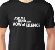 Ask me about my vow of silence. Unisex T-Shirt