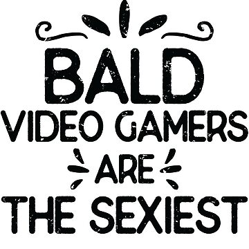 Bald Video Gamers Are The Sexiest by Pixelofart