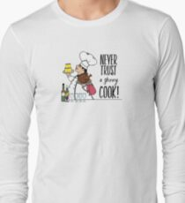 Never Trust a Skinny Cook,  Long Sleeve T-Shirt