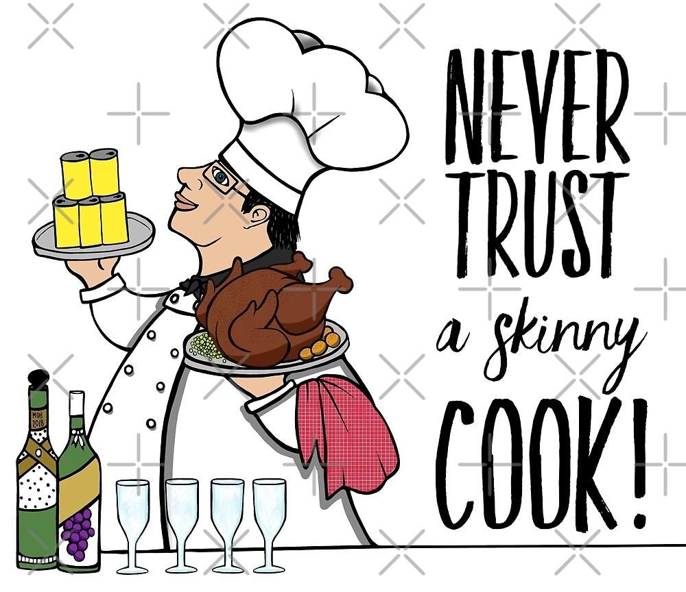 Never Trust a Skinny Cook,  by FunkiFish