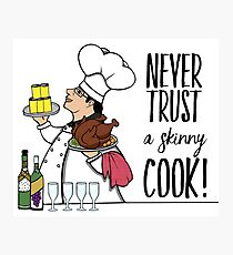 Never Trust a Skinny Cook,  Photographic Print