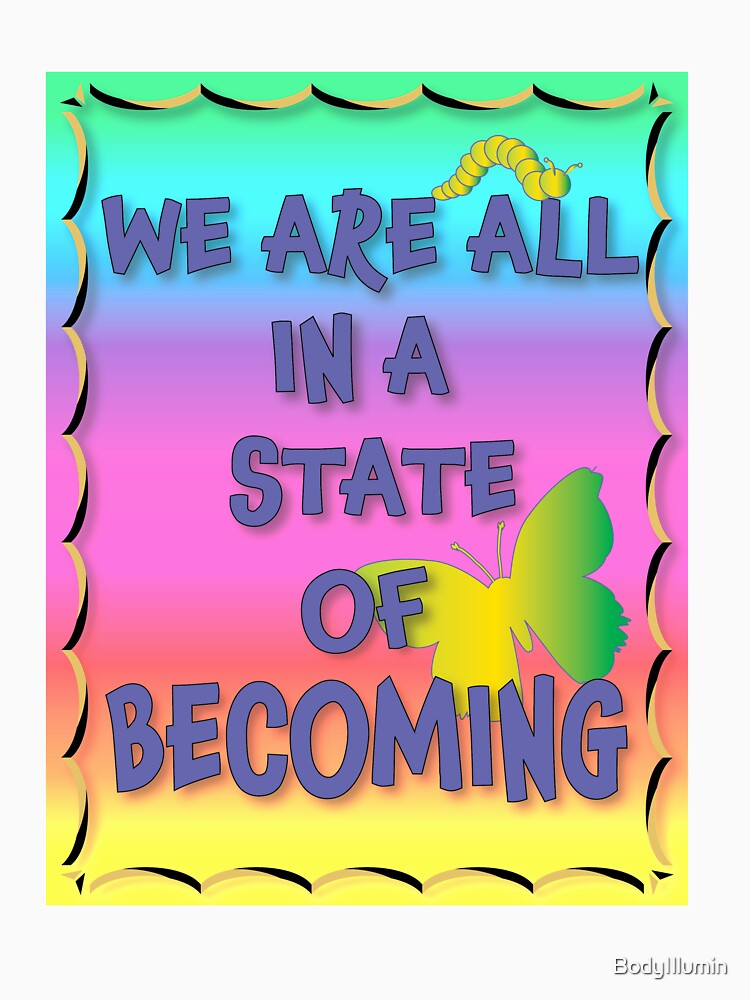 We are all in a state of becoming by BodyIllumin