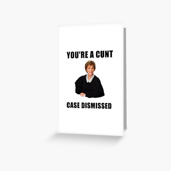 Judge Judy, You are a cunt, case dismissed, memes, jokes, puns, banter, quotes, gifts, presents, ideas, good vibes, cool, crazy, cute Greeting Card