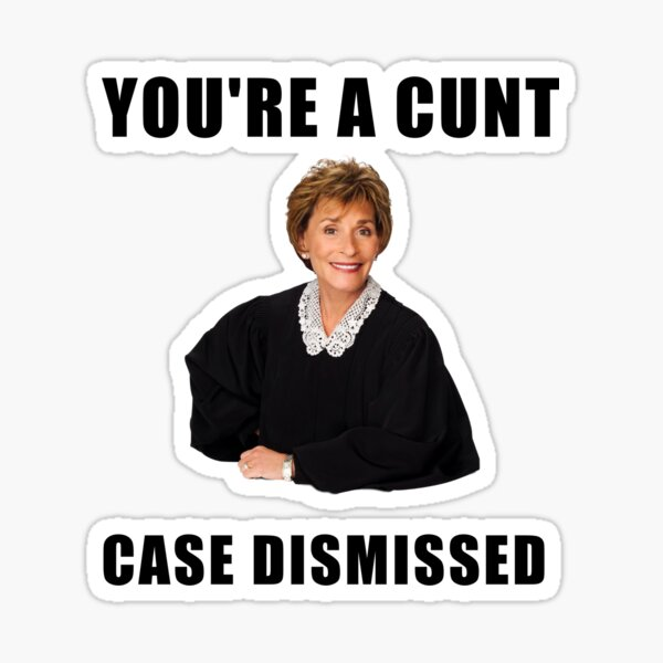 Judge Judy, You are a cunt, case dismissed, memes, jokes, puns, banter, quotes, gifts, presents, ideas, good vibes, cool, crazy, cute Sticker