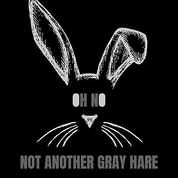 Funny Gray Hare Grey Hair Pun Joke Quote by LarkDesigns